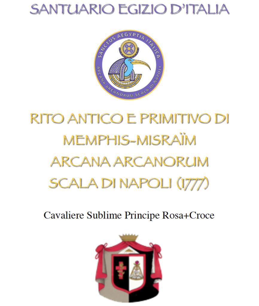 Cavalieri Principe Rosa+Croce Santuario Egizio d'Italia del Rito Antico e Primitivo di Memphis-Misraïm Arcana Arcanorum Scala di Napoli (1777)